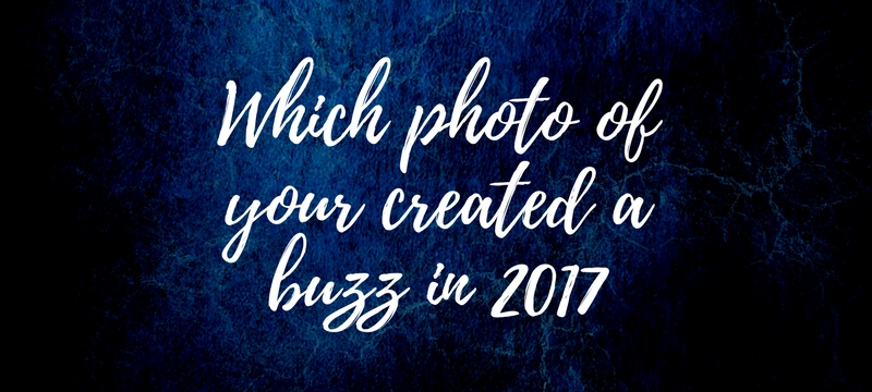 Which photo of your created a buzz in 2017