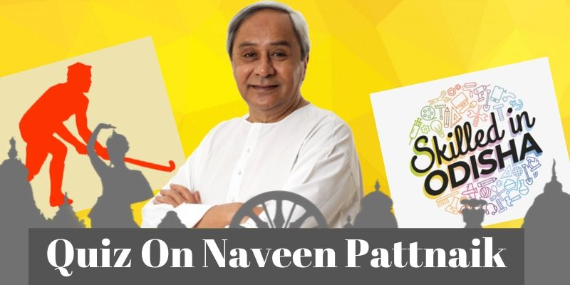 Quiz related to chief minister Naveen Pattnaik