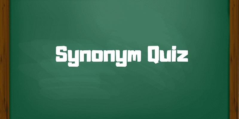 Take this Synonyms quiz and see how well you know this?