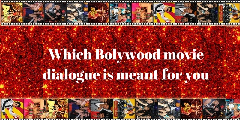 Which Bollywood movie dialogue is meant for you