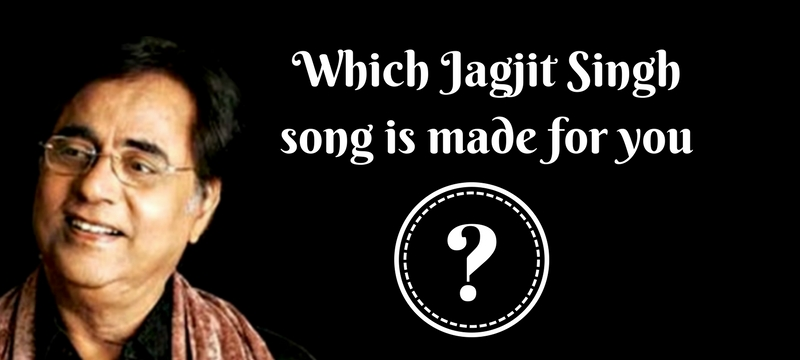Which Jagjit Singh song is made for you
