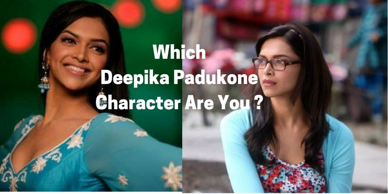 Which Deepika Padukone character are you