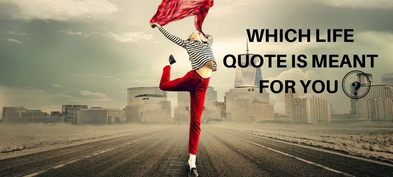 Which life Quote is meant for you