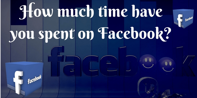 How much time have you spent on Facebook