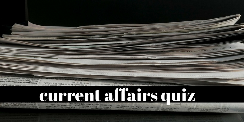 How strong are you in current affairs, take this challenging questions and prove yourself