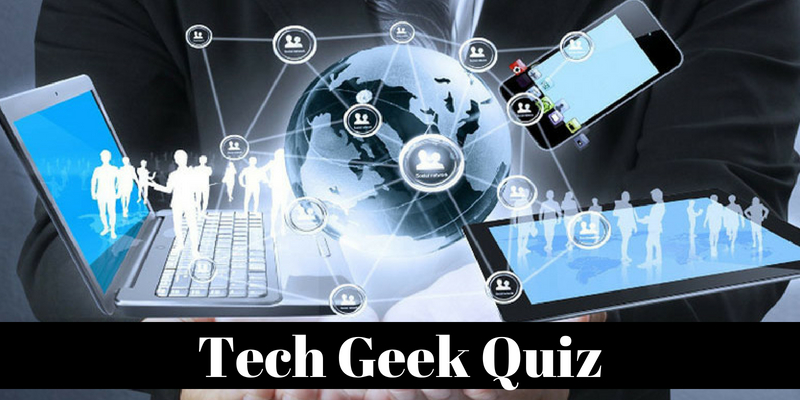 A tech geek can easily clear this quiz with full marks