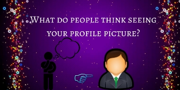 What do people think seeing your profile picture