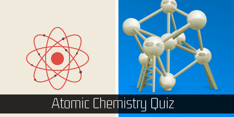 Take this quiz and check how good are you at atomic chemistry