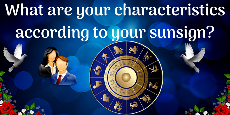 What are your characteristics according to your sunsign
