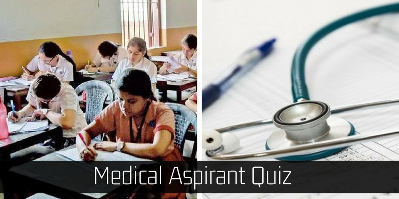 Are you an medical aspirant, then take this quiz and check whether you will qualify