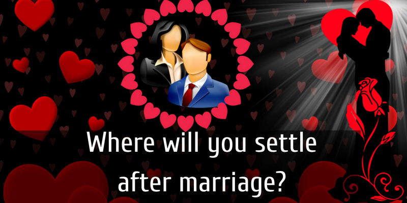 Where will you settle after marriage?