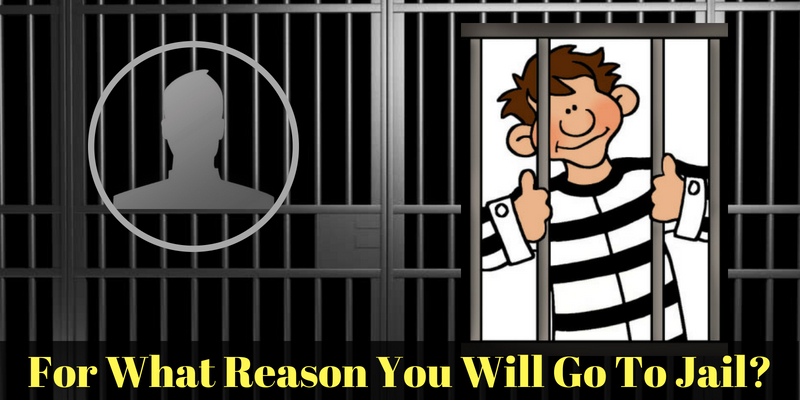 For what reason you will go to jail?