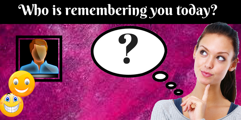 Who is remembering you today?