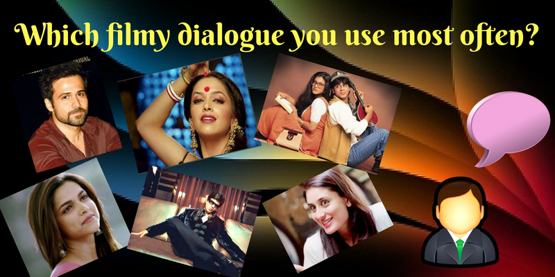 Which filmy dialogue you use most often?