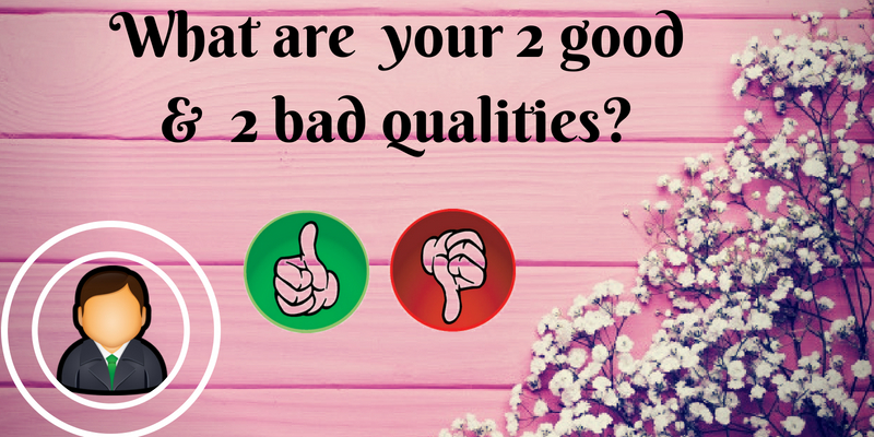 What are your 2 good and 2 bad qualities