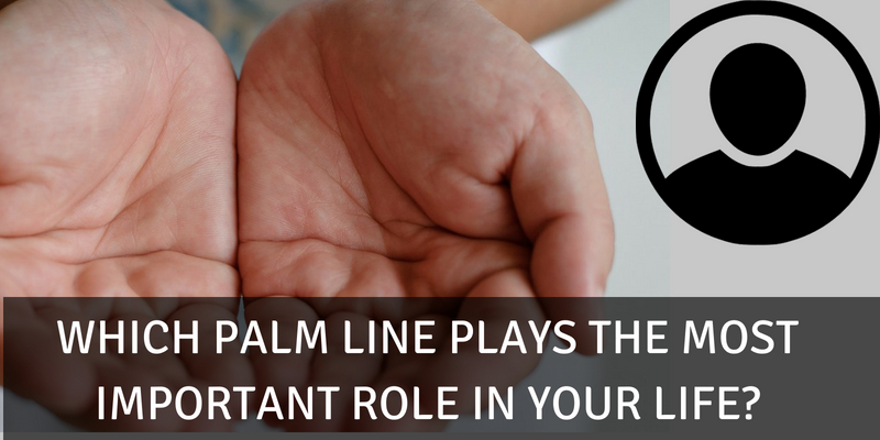 Which palm line plays the most important role in your life?