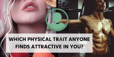 Which physical trait anyone finds attractive in you?