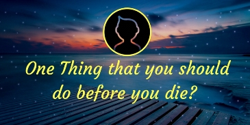 One thing that you should do before you die