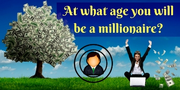 At what age you will be a millionaire?