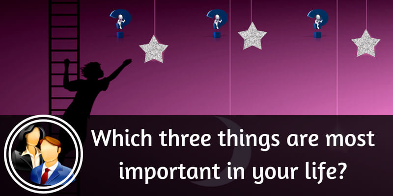 Which three things are most important in your life?