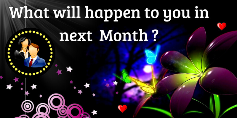 What will happen to you in next month?