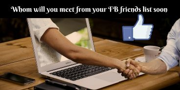 Whom will you meet from your FB friends list soon