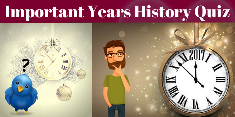 Take this questions on most important  years of history and see how much you can score