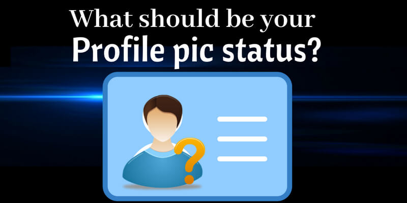 What Should Be Your Profile Pic Status?